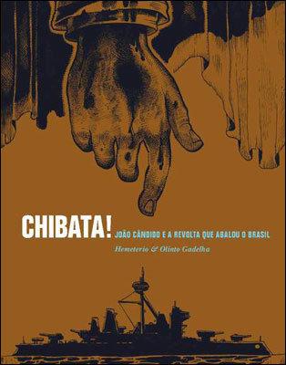 Chibata! João Cândido e a Revolta que abalou o Brasil