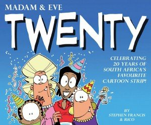 Madam & Eve - Twenty - Celebrating 20 Years of South African's Favourite Cartoon Strip!
