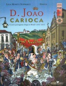 D. João Carioca - A Corte Portuguesa Chega ao Brasil 1808-1821