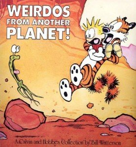 Calvin and Hobbes - Weirdos from another planet!