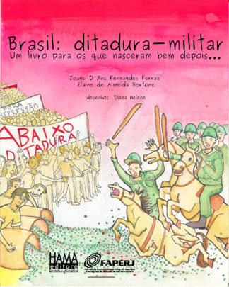 Brasil – Ditadura Miliar – Um livro para os que nasceram bem depois...