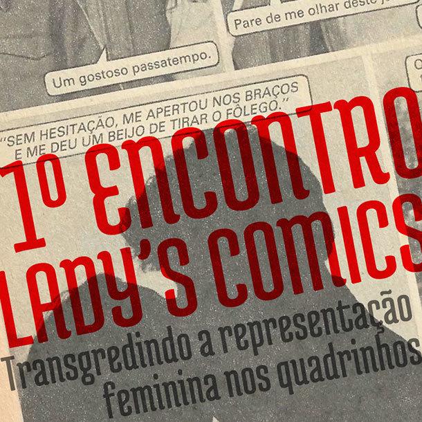 1º Encontro Lady's Comics - Transgredindo a representação feminina nos quadrinhos