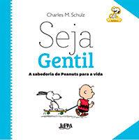Seja Gentil - A sabedoria de Peanuts para a vida