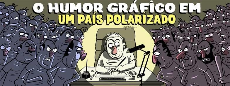 O Humor Gráfico em um país polarizado
