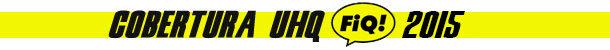 Cobertura UHQ - FIQ 2015